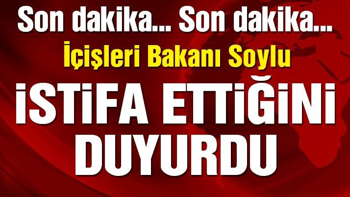 SON DAKİKA | İçişleri Bakan Süleyman Soylu istifa etti!